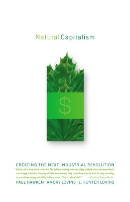 Natural Capitalism By Hawken, Paul/ Lovins, Amory B./ Lovins, L. Hunter