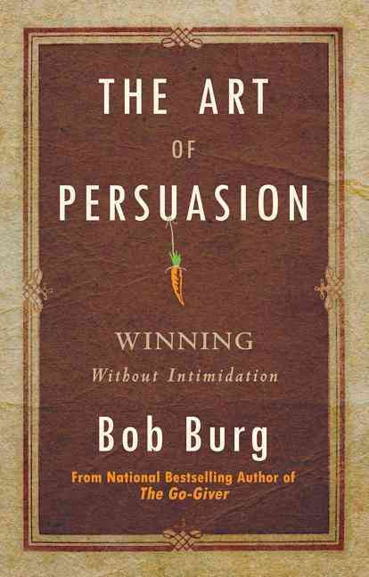 The Art of Persuasion By Burg, Bob