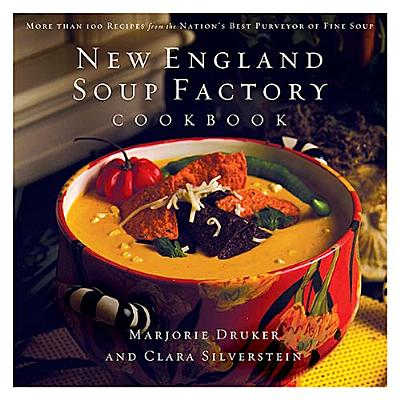 New England Soup Factory Cookbook By Druker, Marjorie/ Silverstein, Clara